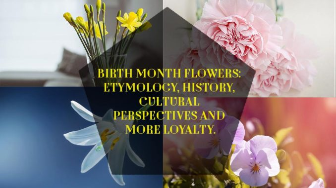 Birth Month Flowers: Etymology, History, Cultural Perspectives and More